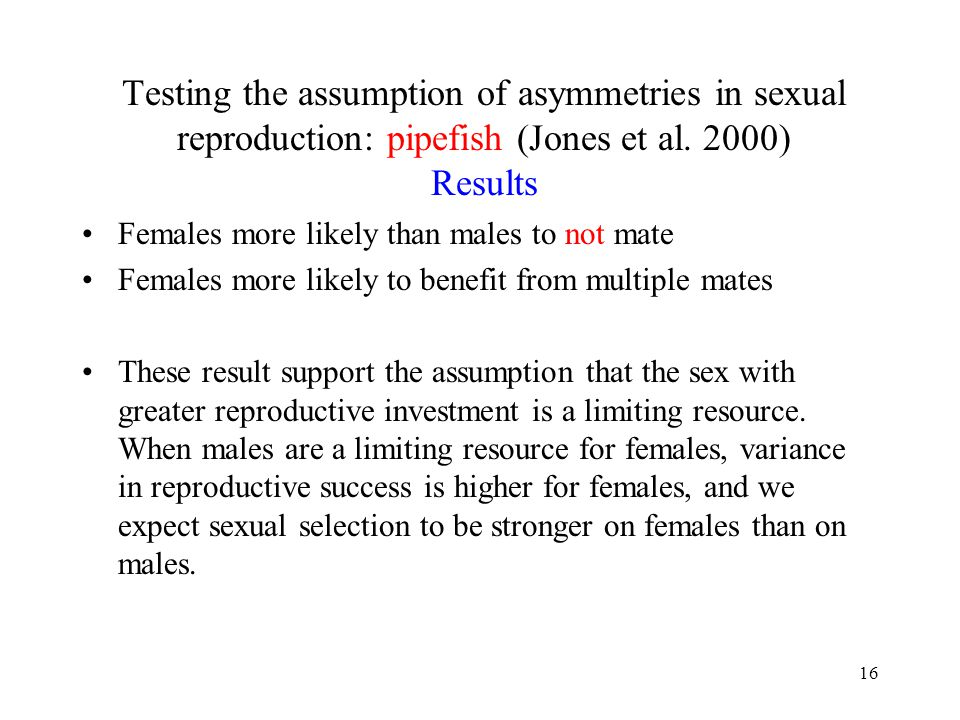 Testing the assumption of asymmetries in sexual reproduction: pipefish (Jones et al. 2000) Results
