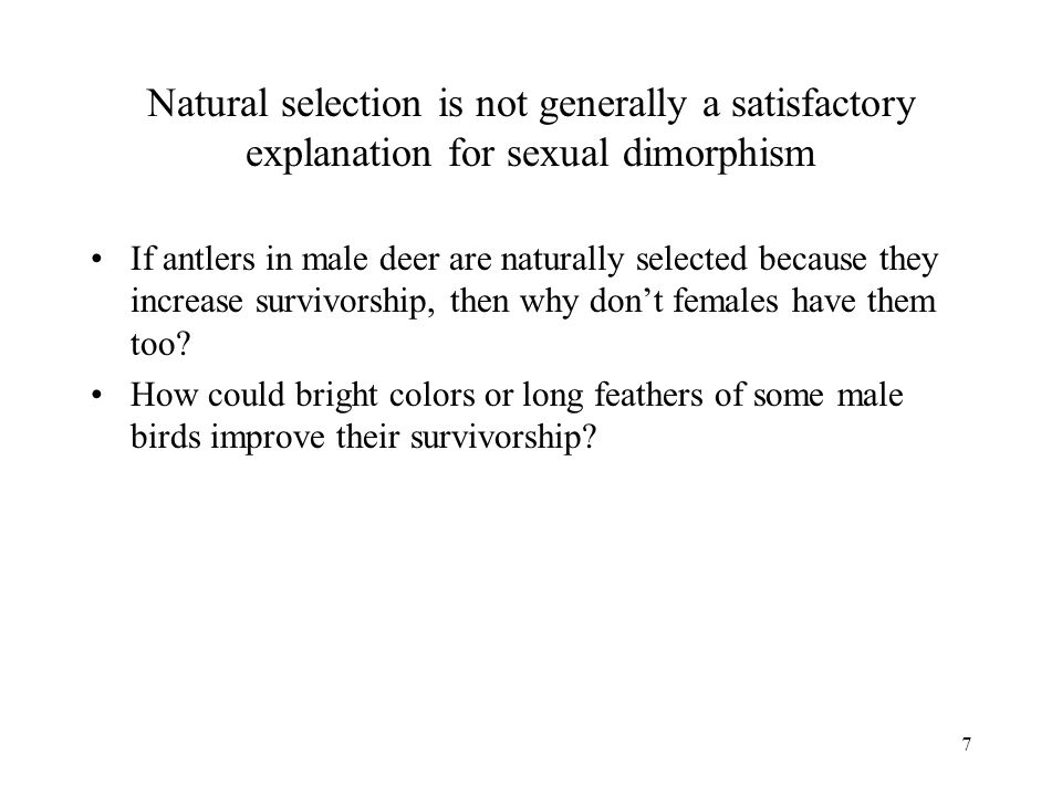 Natural selection is not generally a satisfactory explanation for sexual dimorphism