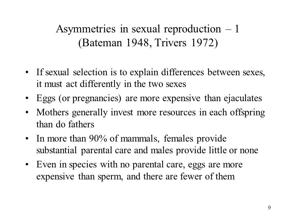 Asymmetries in sexual reproduction – 1 (Bateman 1948, Trivers 1972)