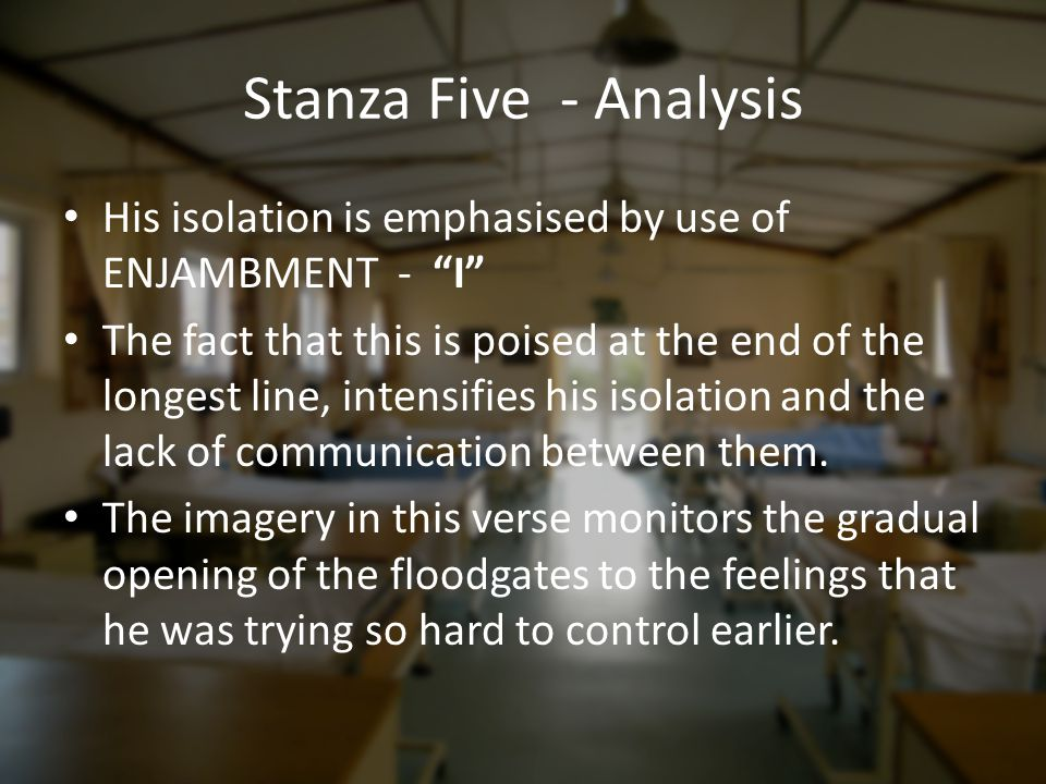 Stanza Five - Analysis His isolation is emphasised by use of ENJAMBMENT - I