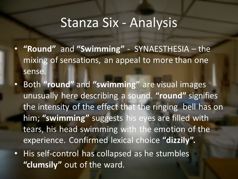 Stanza Six - Analysis Round and Swimming - SYNAESTHESIA – the mixing of sensations, an appeal to more than one sense.