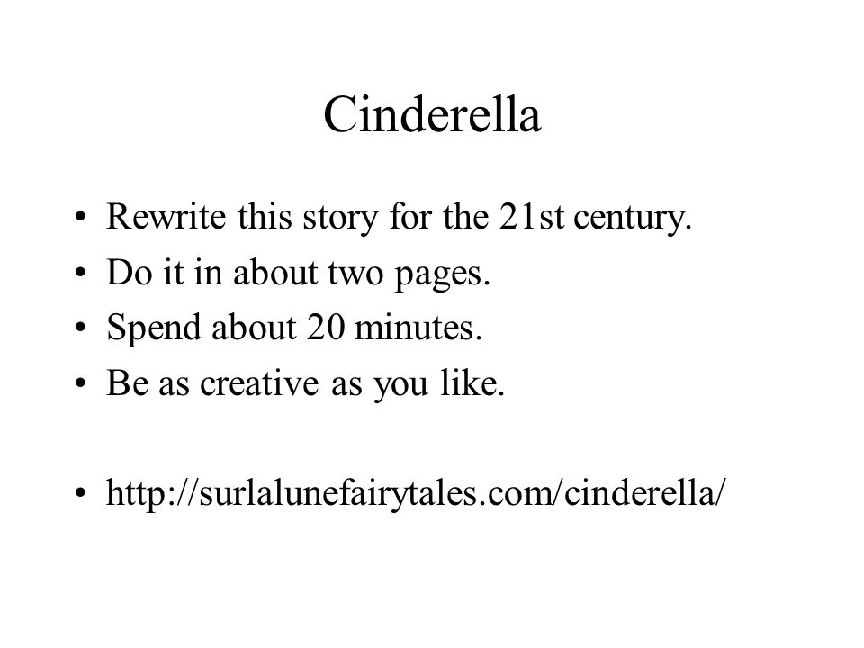 Cinderella Rewrite this story for the 21st century.