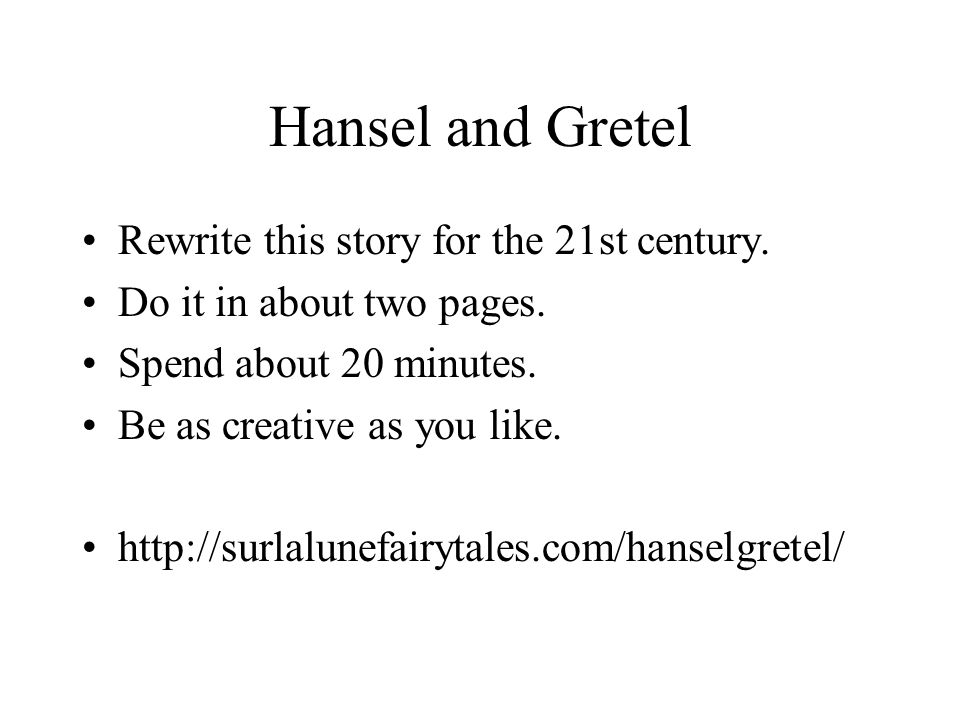 Hansel and Gretel Rewrite this story for the 21st century.