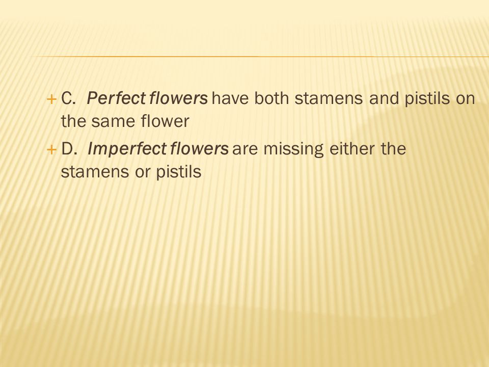 C. Perfect flowers have both stamens and pistils on the same flower