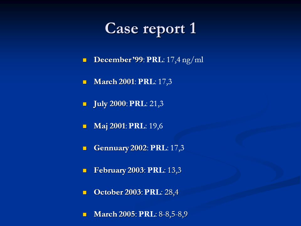 Case report 1 December '99: PRL: 17,4 ng/ml March 2001: PRL: 17,3