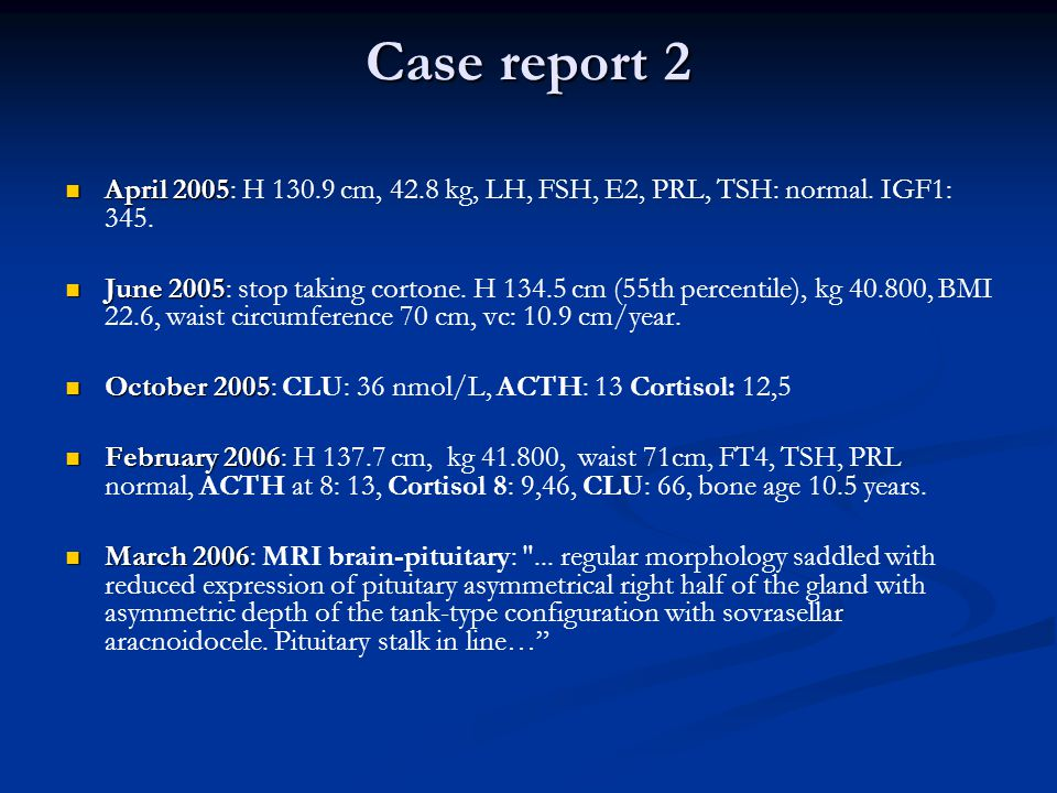 Case report 2 April 2005: H 130.9 cm, 42.8 kg, LH, FSH, E2, PRL, TSH: normal. IGF1: 345.