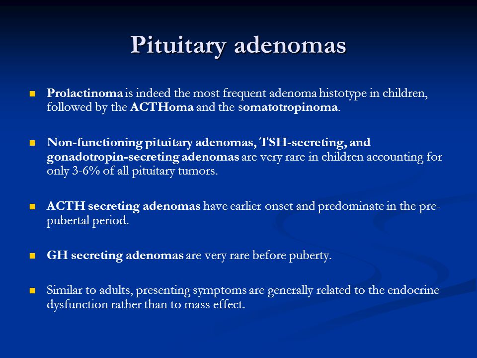 Pituitary adenomas Prolactinoma is indeed the most frequent adenoma histotype in children, followed by the ACTHoma and the somatotropinoma.