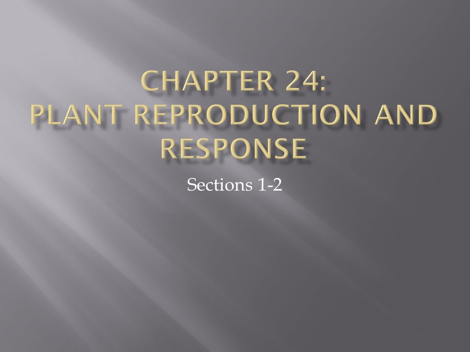 Chapter 24: Plant Reproduction and response