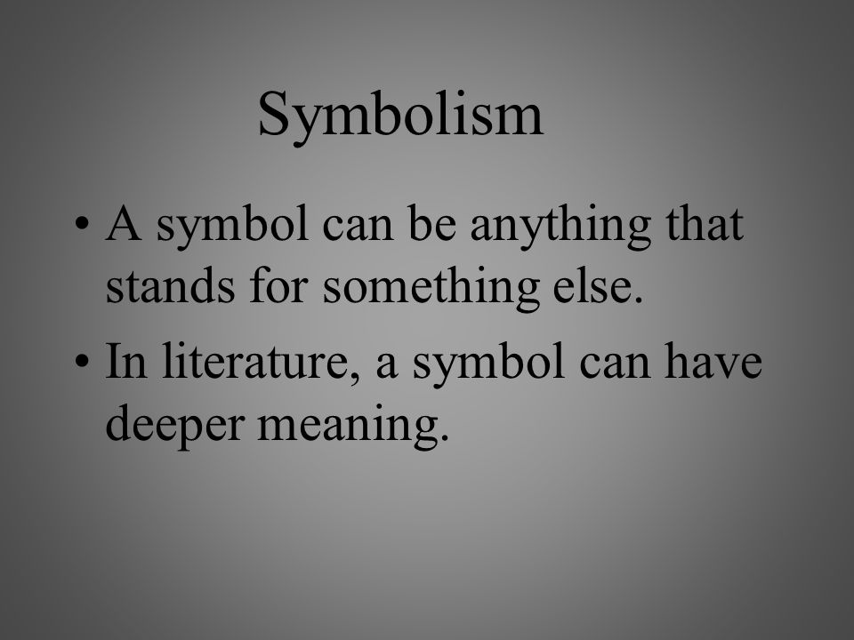 Symbolism A symbol can be anything that stands for something else.