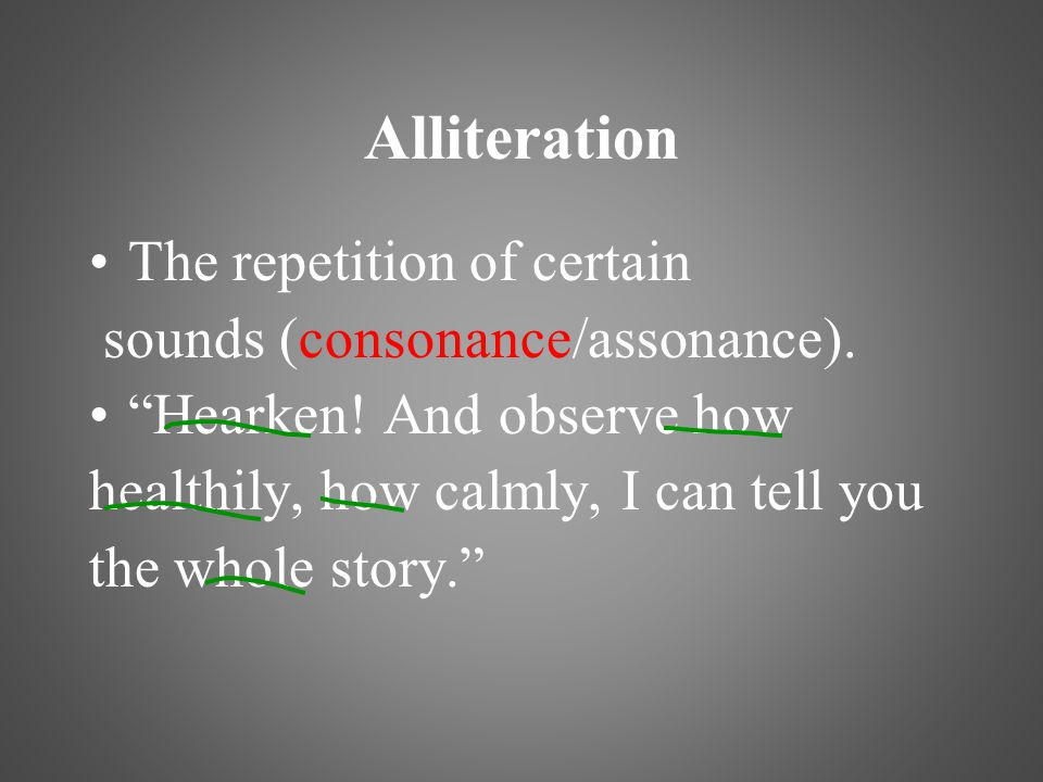 Alliteration The repetition of certain sounds (consonance/assonance).