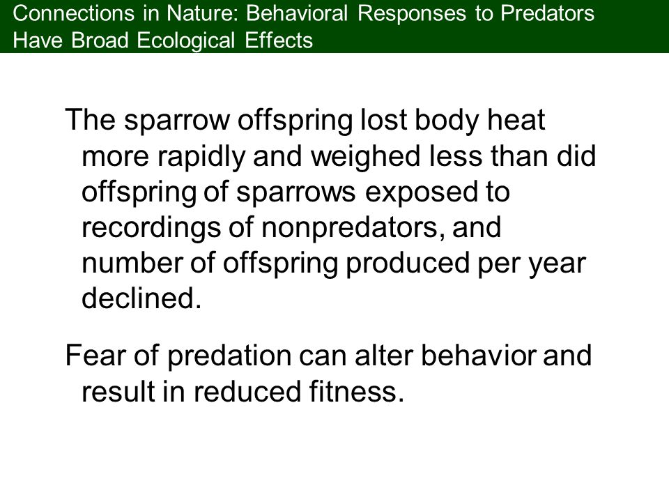 Fear of predation can alter behavior and result in reduced fitness.