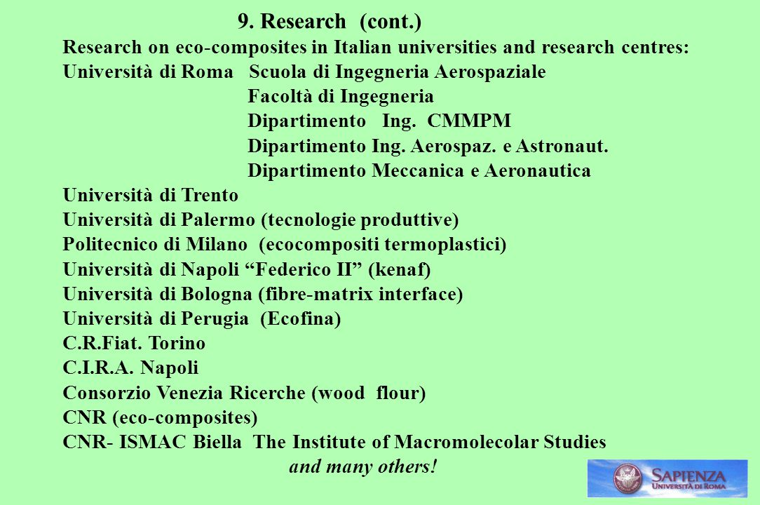 9. Research (cont.) Research on eco-composites in Italian universities and research centres: Università di Roma Scuola di Ingegneria Aerospaziale.
