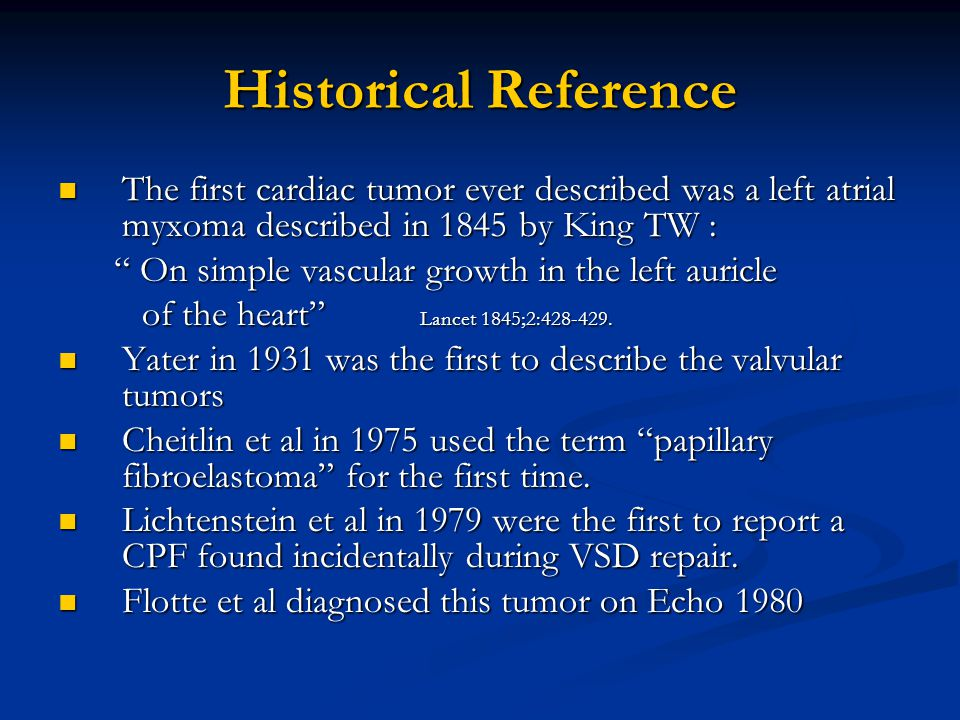 Historical Reference The first cardiac tumor ever described was a left atrial myxoma described in 1845 by King TW :