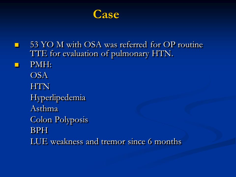 Case 53 YO M with OSA was referred for OP routine TTE for evaluation of pulmonary HTN. PMH: OSA. HTN.