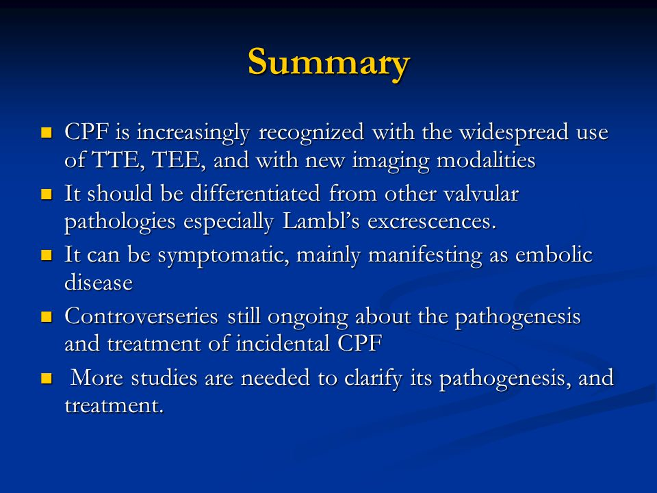 Summary CPF is increasingly recognized with the widespread use of TTE, TEE, and with new imaging modalities.