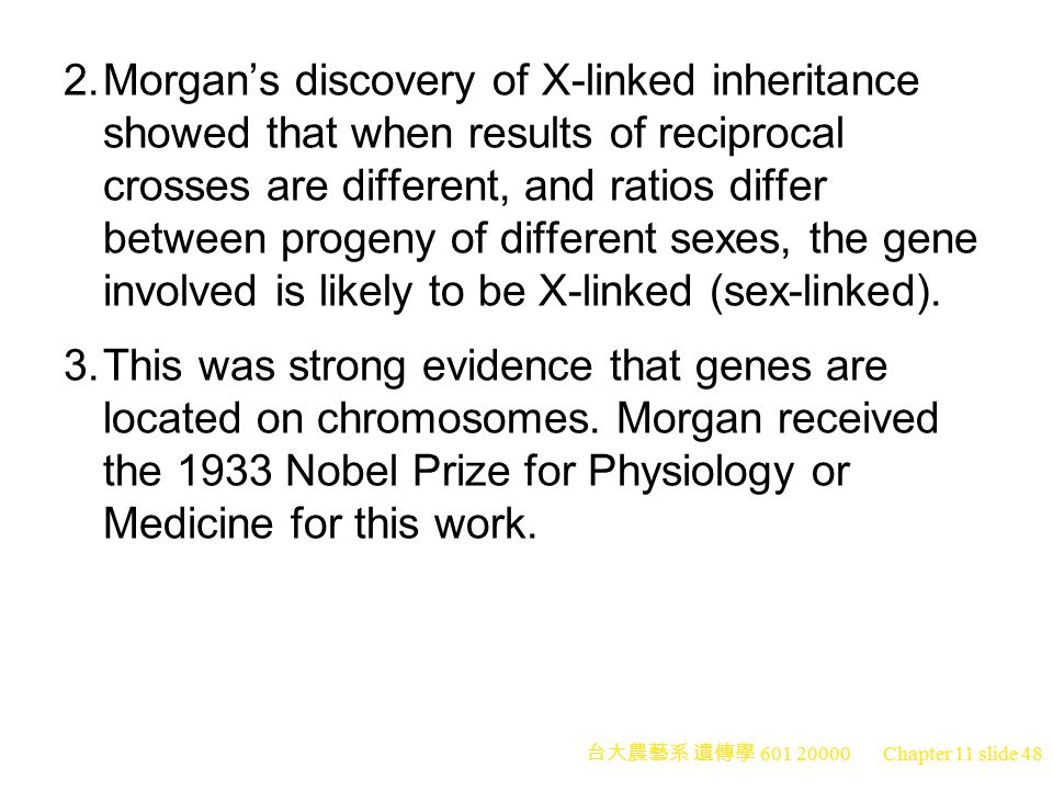 2. Morgan's discovery of X-linked inheritance showed that when results of reciprocal crosses are different, and ratios differ between progeny of different sexes, the gene involved is likely to be X-linked (sex-linked).