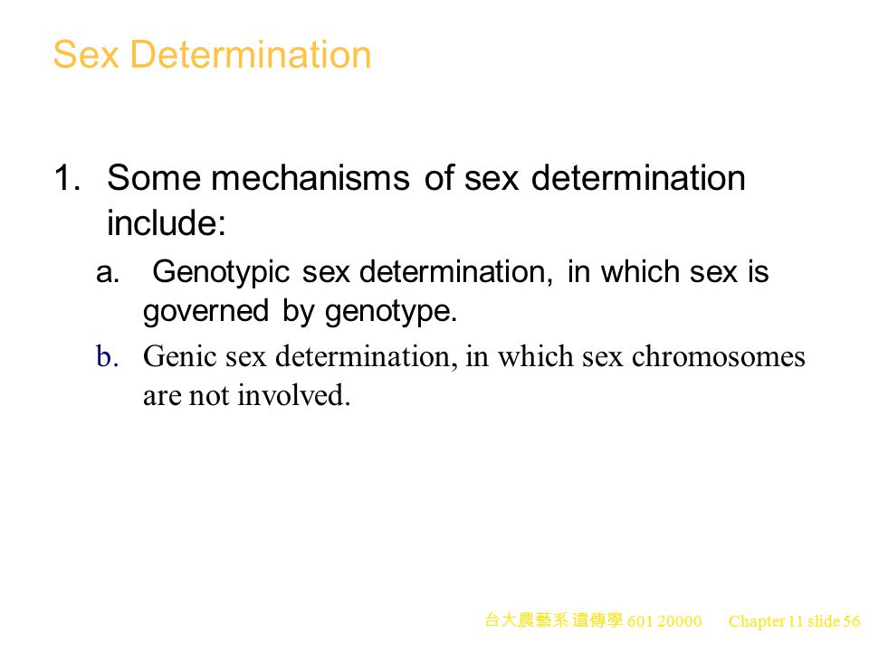 Sex Determination 1. Some mechanisms of sex determination include:
