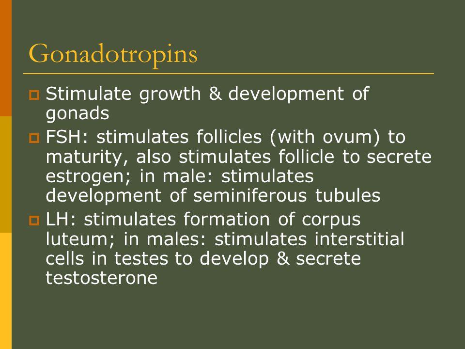 Gonadotropins Stimulate growth & development of gonads