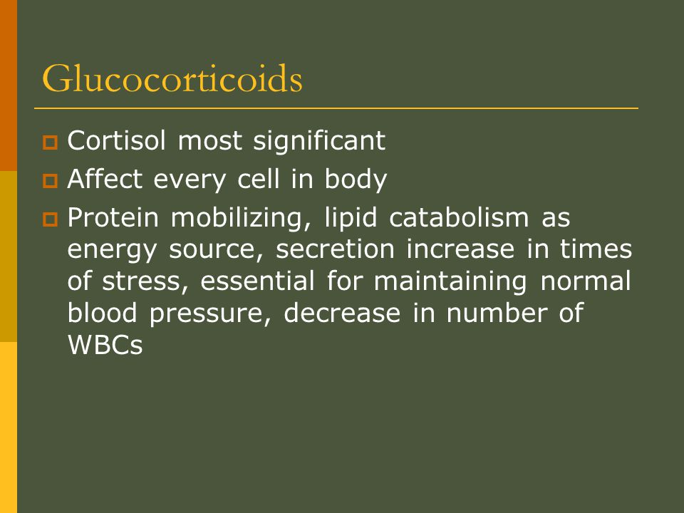 Glucocorticoids Cortisol most significant Affect every cell in body