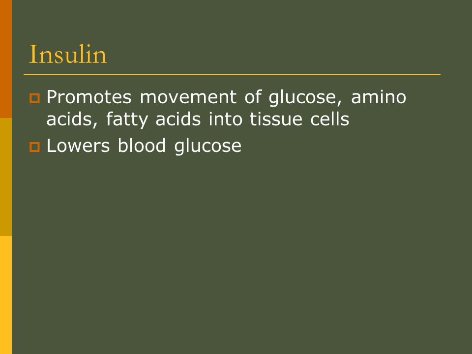 Insulin Promotes movement of glucose, amino acids, fatty acids into tissue cells.