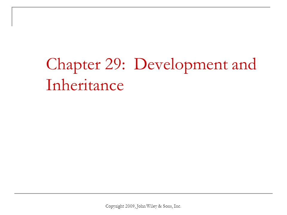 Chapter 29: Development and Inheritance
