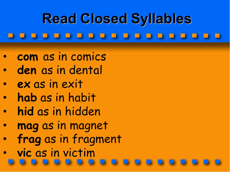 Read Closed Syllables com as in comics den as in dental ex as in exit
