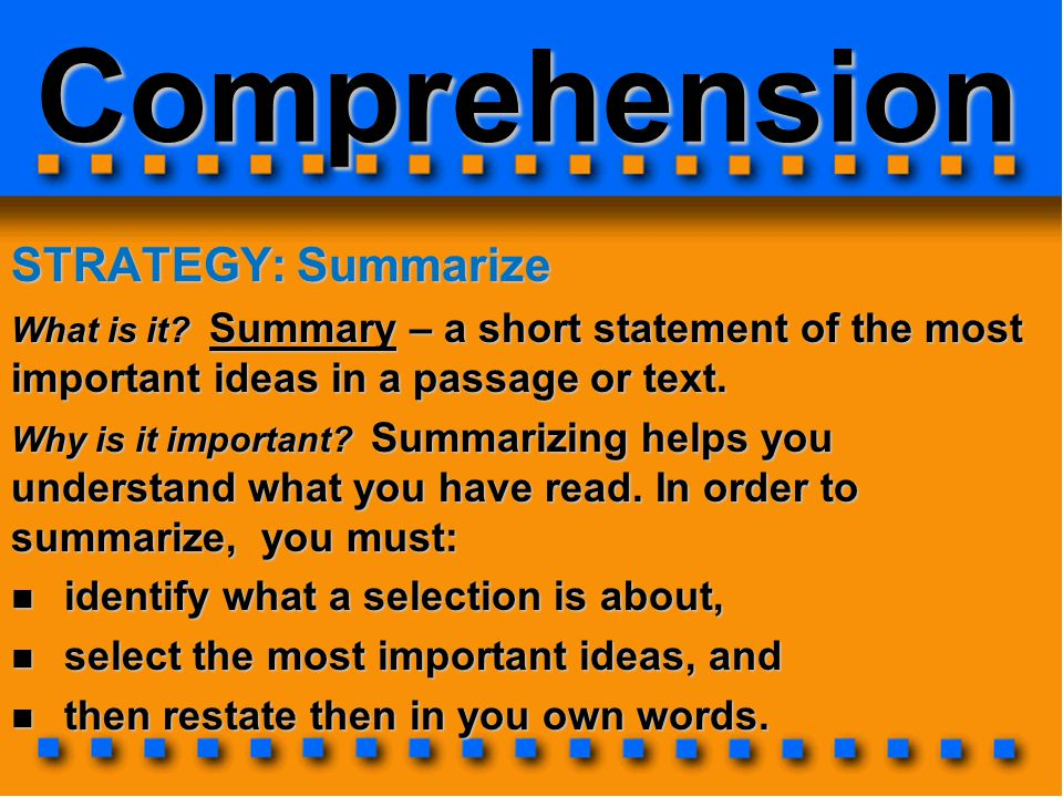Comprehension STRATEGY: Summarize identify what a selection is about,