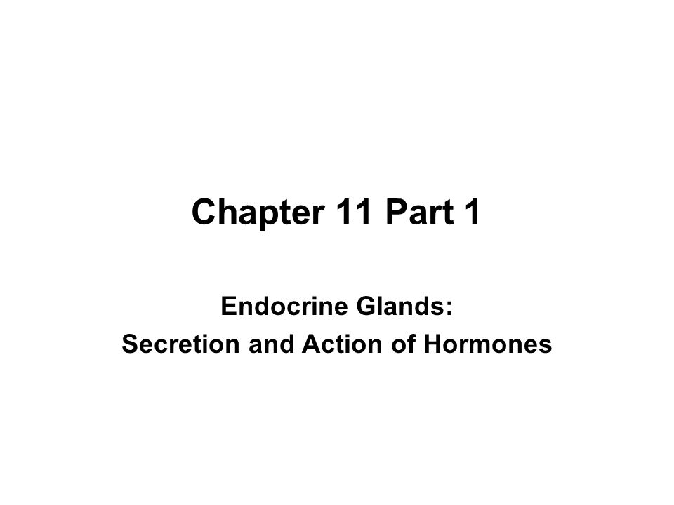 Endocrine Glands: Secretion and Action of Hormones