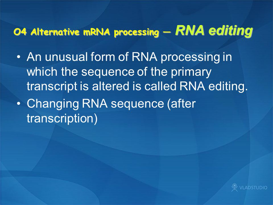 O4 Alternative mRNA processing — RNA editing