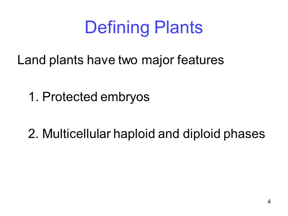 Defining Plants Land plants have two major features