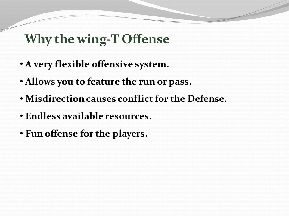 Why the wing-T Offense A very flexible offensive system.