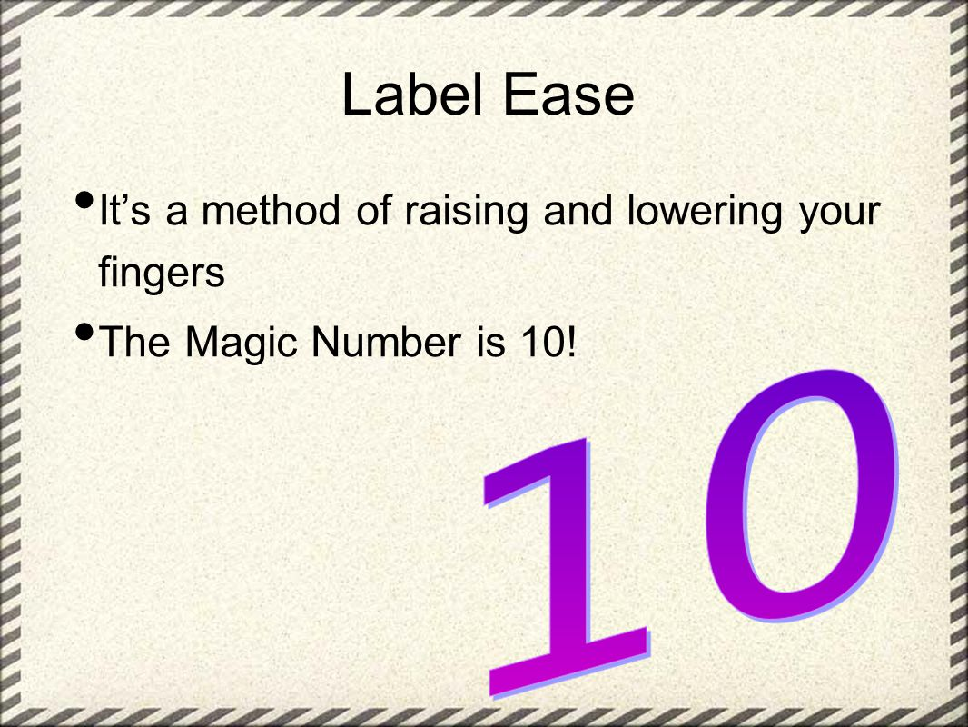 Label Ease It's a method of raising and lowering your fingers