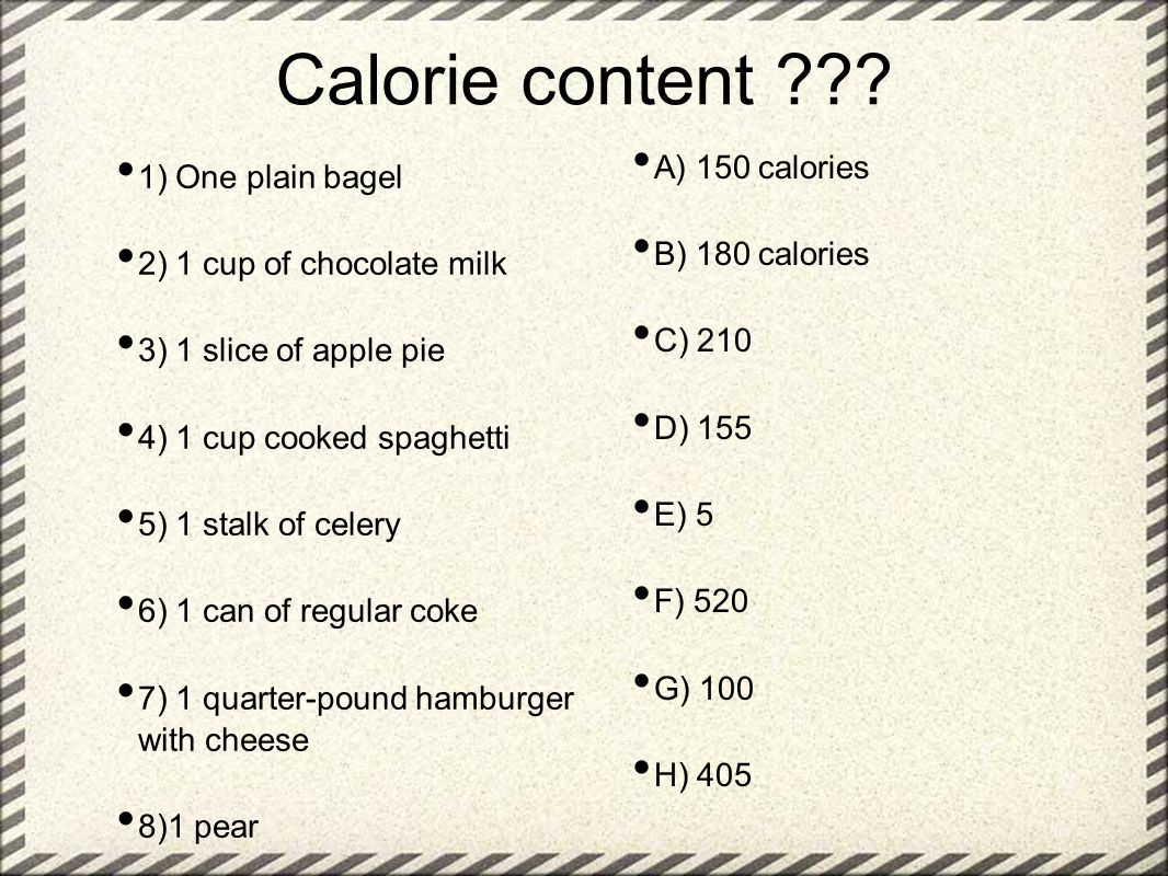 Calorie content A) 150 calories 1) One plain bagel B) 180 calories