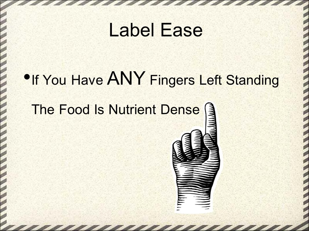 Label Ease If You Have ANY Fingers Left Standing The Food Is Nutrient Dense