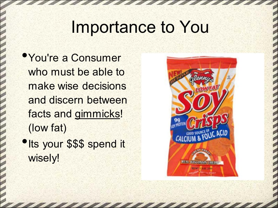 Importance to You You re a Consumer who must be able to make wise decisions and discern between facts and gimmicks! (low fat)