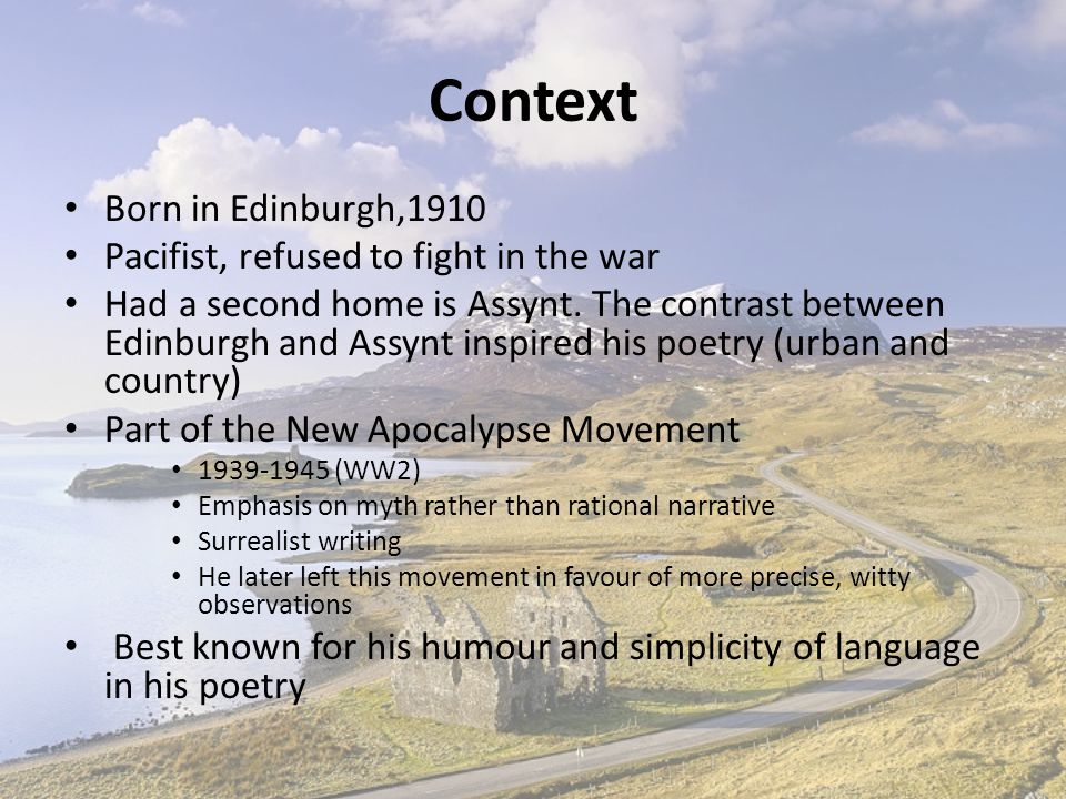 Context Born in Edinburgh,1910 Pacifist, refused to fight in the war