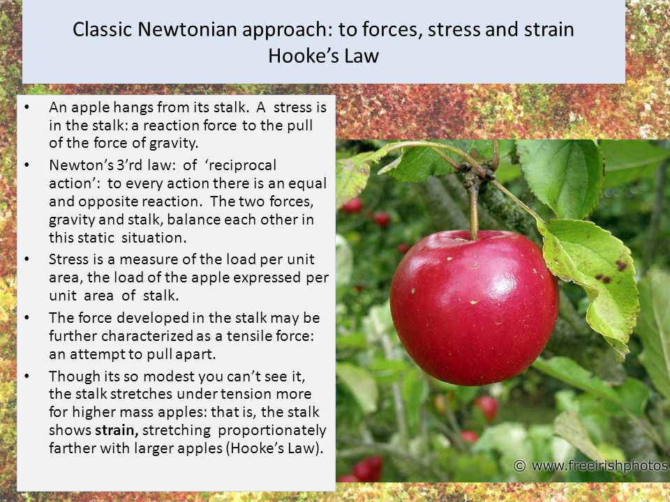 Classic Newtonian approach: to forces, stress and strain Hooke's Law