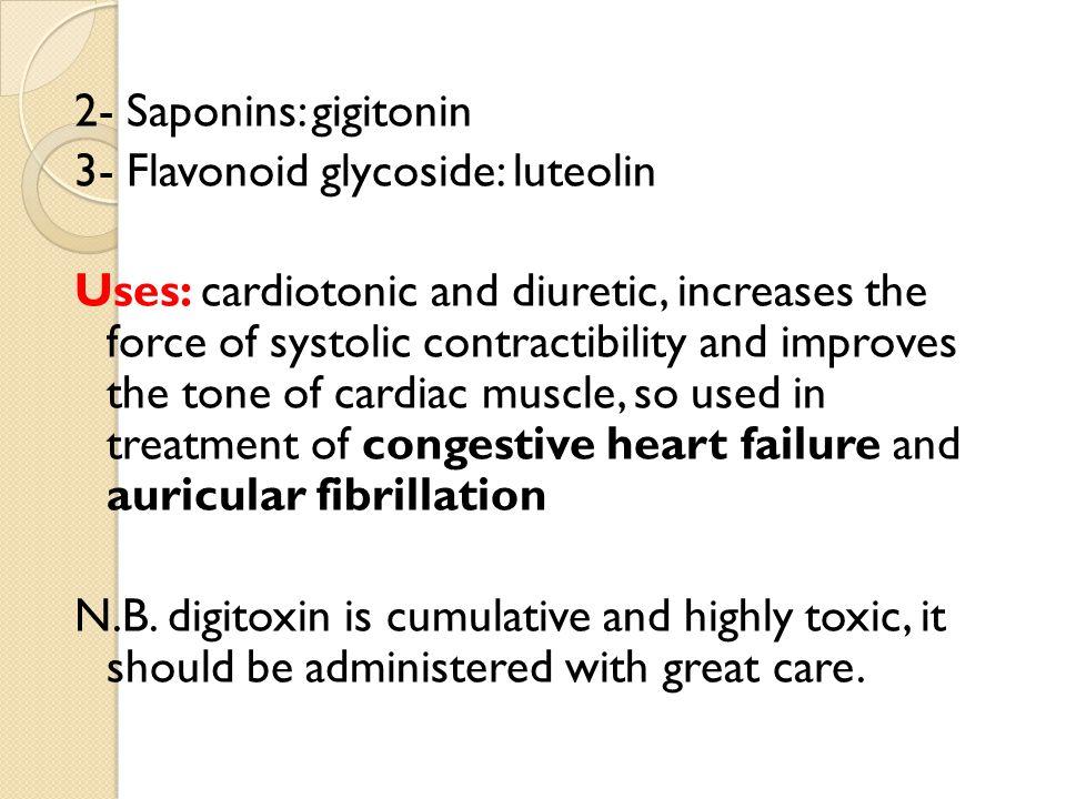 2- Saponins: gigitonin 3- Flavonoid glycoside: luteolin.