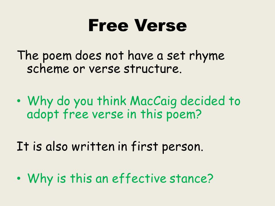 Free Verse The poem does not have a set rhyme scheme or verse structure. Why do you think MacCaig decided to adopt free verse in this poem