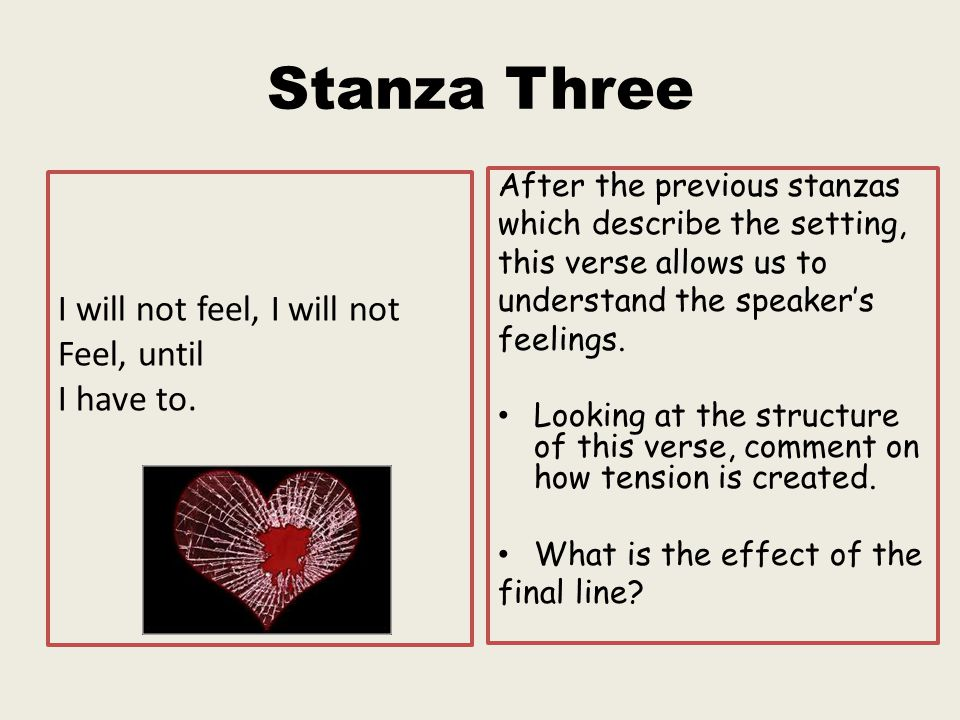 Stanza Three I will not feel, I will not Feel, until I have to.