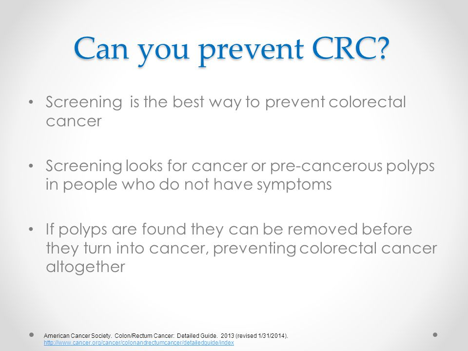Can you prevent CRC Screening is the best way to prevent colorectal cancer.
