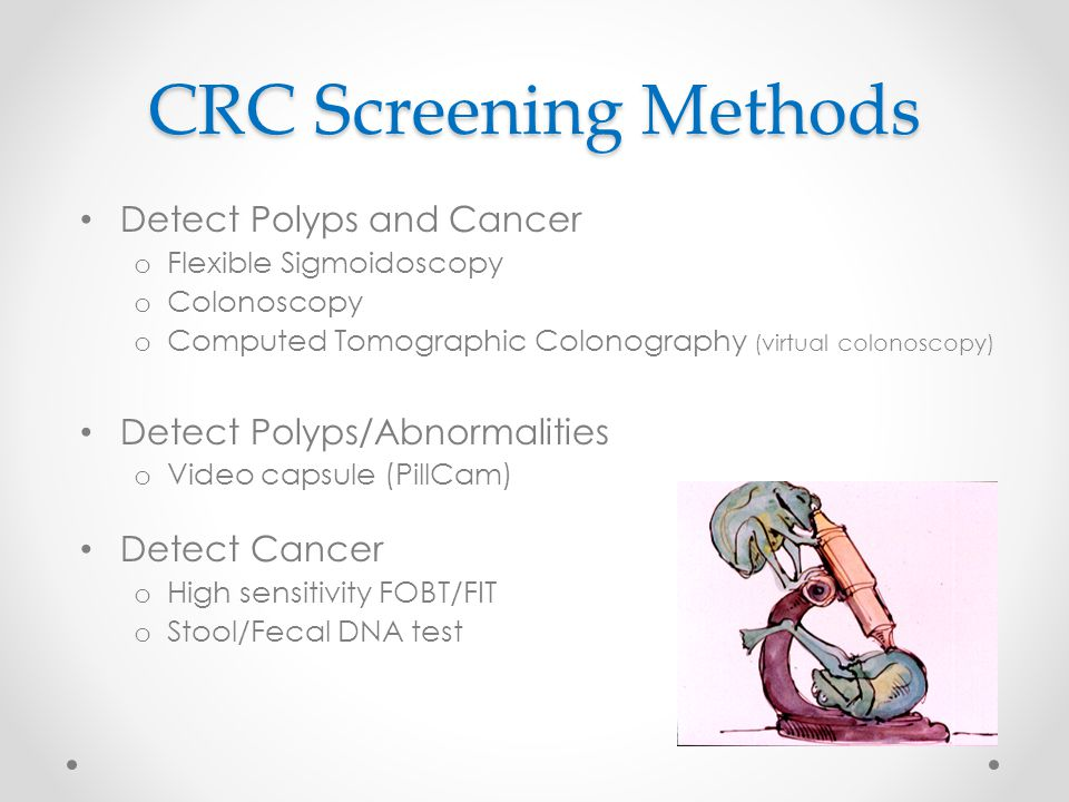 methods of detecting cancer That is, colorectal cancer screening may be a form of cancer prevention, not just early detection what methods are used to screen people for colorectal cancer expert medical groups, including the us preventive services task force (uspstf 3 ), strongly recommend screening for colorectal cancer.