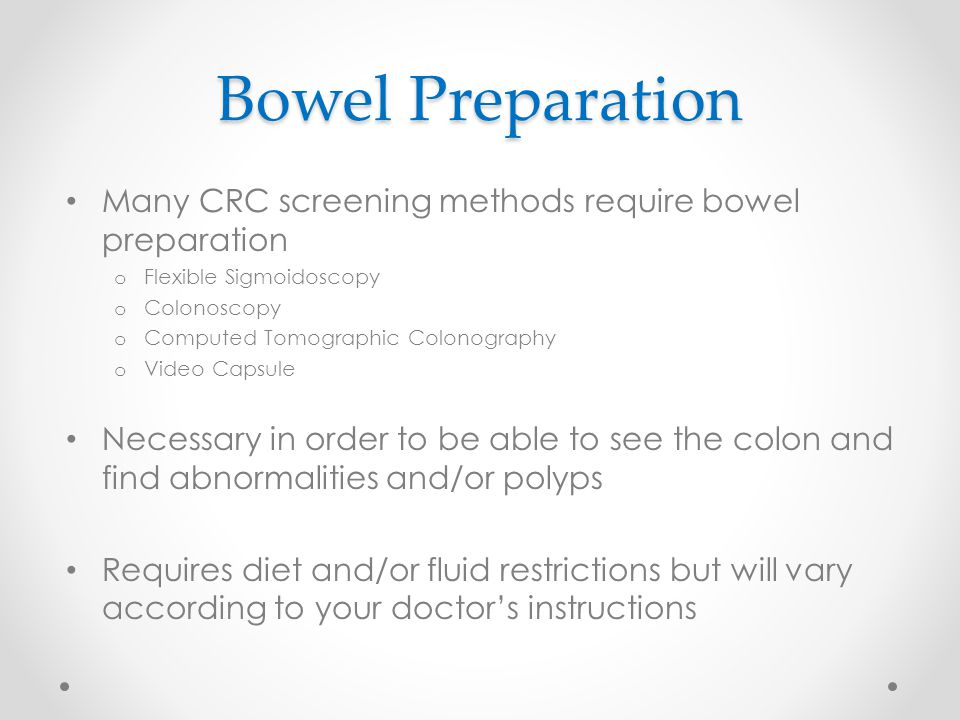 Bowel Preparation Many CRC screening methods require bowel preparation
