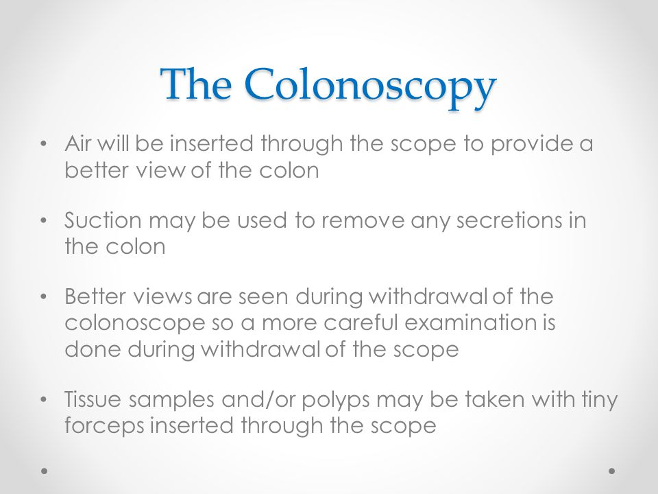The Colonoscopy Air will be inserted through the scope to provide a better view of the colon.