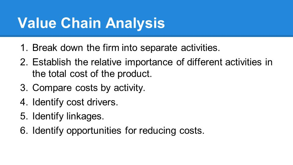Value Chain Analysis Break down the firm into separate activities.
