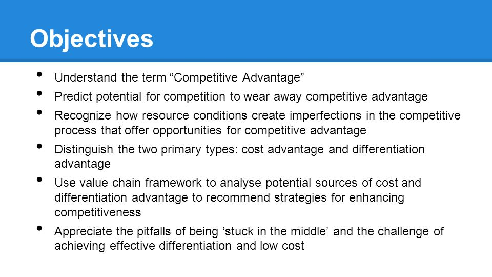 Objectives Understand the term Competitive Advantage