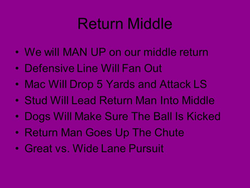Return Middle We will MAN UP on our middle return
