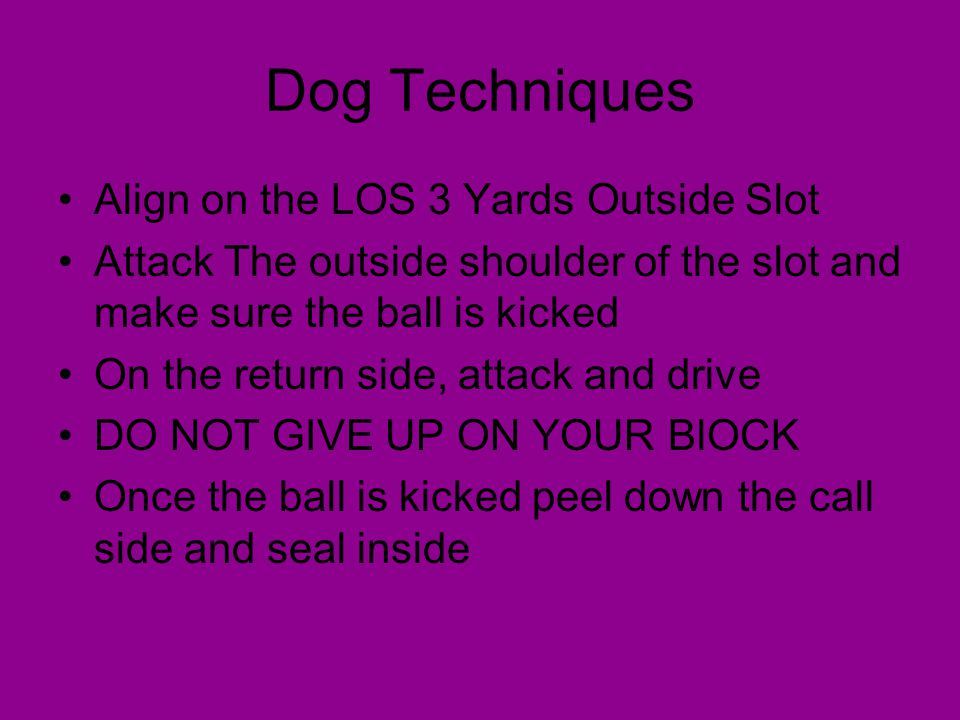 Dog Techniques Align on the LOS 3 Yards Outside Slot