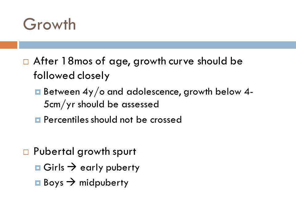 Growth After 18mos of age, growth curve should be followed closely