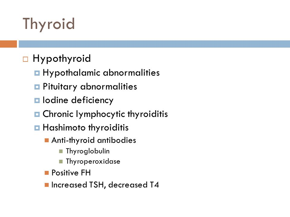 Thyroid Hypothyroid Hypothalamic abnormalities Pituitary abnormalities